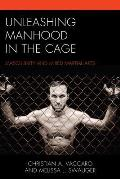Unleashing Manhood in the Cage: Masculinity and Mixed Martial Arts