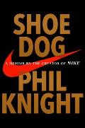 Shoe Dog: A Memoir by the Creator...