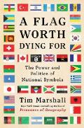 Worth Dying for The Power & Politics of Flags