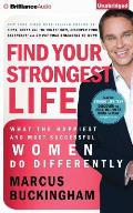 Find Your Strongest Life: What the Happiest and Most Successful Women Do Differently