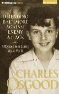 Defending Baltimore Against Enemy Attack: A Boyhood Year During WWII