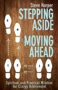 Stepping Aside, Moving Ahead: Spiritual and Practical Wisdom for Clergy Retirement