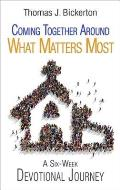 Coming Together Around What Matters Most: A Six-Week Devotional Journey