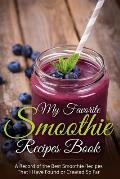 My Favorite Smoothie Recipes Book: A Record of the Best Smoothie Recipes That I Have Found or Created So Far