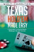 Texas Hold'em Made Easy: A Systematic Process for Steady Winnings at No-Limit Hold Em