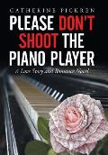 Please Don't Shoot the Piano Player: A Love Story and Romance Novel