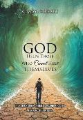 God Helps Those Who Cannot Help Themselves: True Life Stories of God's Amazing Miracles
