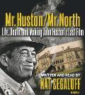 Mr. Huston / Mr. North: Life, Death, and Making John Huston's Last Film