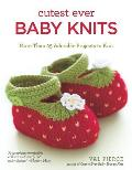 Cutest Ever Baby Knits More Than 25 Adorable Projects to Knit