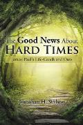 The Good News about Hard Times: James: Paul's Life-Coach and Ours