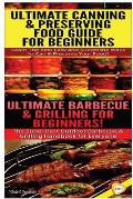 Ultimate Canning & Preserving Food Guide for Beginners & Ultimate Barbecue and Grilling for Beginners