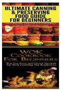 Ultimate Canning & Preserving Food Guide for Beginners & Wok Cookbook for Beginners