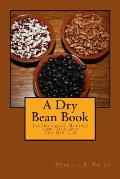A Dry Bean Book: Information, Recipes and Folklore