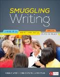 Smuggling Writing Strategies That Get Students To Write Every Day In Every Content Area Grades 3 12