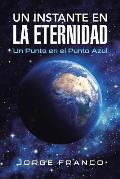 Un Instante En La Eternidad: Un Punto En El Punto Azul