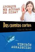 DOS Cuentos Cortos: Porque Me Acusas de Sida?; Tiburon Agradecido