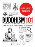 Buddhism 101 From Karma to the Four Noble Truths Your Guide to Understanding the Principles of Buddhism