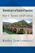 Remembrances of Vanished Yugoslavia: Part 1: Bosnia (1917-1941) (Black and White)