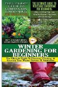 The Ultimate Guide to Companion Gardening for Beginners & the Ultimate Guide to Vegetable Gardening for Beginners & Winter Gardening for Beginners