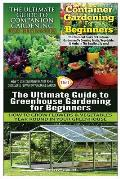 The Ultimate Guide to Companion Gardening for Beginners & Container Gardening for Beginners & the Ultimate Guide to Greenhouse Gardening for Beginners