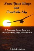 Trust Your Wings and Touch the Sky: A Strategy for Success Based Upon the Quotations of Ralph Waldo Emerson