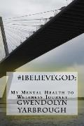 #Ibelievegod: My Mental Health to Wellness Journey