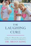 The Laughing Cure: Emotional and Physical Healing--A Comedian Reveals Why Laughter Really Is the Best Medicine