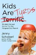 Kids Are Turds: Brutally Honest Humor for the Pooped-Out Parent