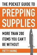 Pocket Guide to Prepping Essentials 200 Items That Preppers Should Never Be Without