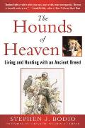 The Hounds of Heaven: Living and Hunting with an Ancient Breed