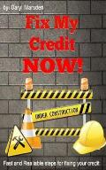 Fix My Credit Now!: Your Step by Step Guide to Fixing Your Credit