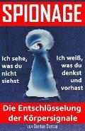 Spionage - Die Entschlusselung Der Korpersignale: Fruhwarnsystem: Spioniere Dich Und Andere Aus Und Erkenne Schnell, Was Los Ist!: Teil 1: Psychologie