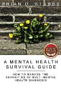 A Mental Health Survival Guide: How to Manage the Severities of Multi-Mental Health Diagnosis