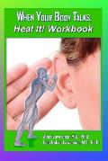 When Your Body Talks, Heal It! Workbook: A Workbook for Healing Yourself and Others