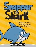 Snapper the Shark: Short Stories, Games, Jokes, and More!