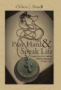 Pray Hard & Speak Life: Finding Hope in the Midst Of: Addictions Bankruptcy Suicide Cancer