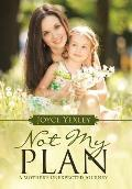 Not My Plan: A Mother's Unexpected Journey.