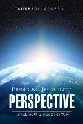 Bringing Jesus Into Perspective: Reintroducing Christ Into a Broken World