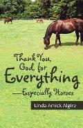 Thank You, God, for Everything-Especially Horses