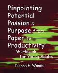 Pinpointing Your Potential Passion and Purpose from Paper to Productivity for Young Adults Workbook