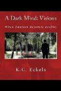 A Dark Mind: Visions: When Fantasy Becomes Reality