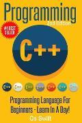 Programming: C ++ Programming: Programming Language for Beginners: Learn in a Day!