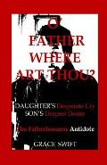 O' Father Where Art Thou?: Daughter's Desperate Cry, Son's Deepest Desire