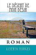 Le Desert de Mon Desir: Roman