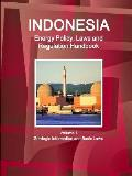 Indonesia Energy Policy, Laws and Regulation Handbook Volume 1 Strategic Information and Basic Laws