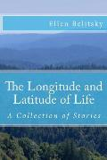 The Longitude and Latitude of Life: A Collection of Stories
