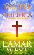 Disciple in America: A Teenage Guide to Faith