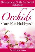 Orchids Care for Hobbyists: The Advanced Guide for Orchid Enthusiasts
