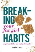 Breaking Your Fat Girl Habits: Weight Loss Mistakes Even Healthy Chicks Make!