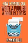 Now Everyone Can Write & Publish a Book in 3 Days